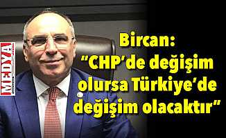 "Bircan: ""CHP'de değişim olursa Türkiye'de değişim olacaktır"""
