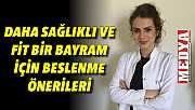 DAHA SAĞLIKLI VE FİT BİR BAYRAM İÇİN BESLENME ÖNERİLERİ