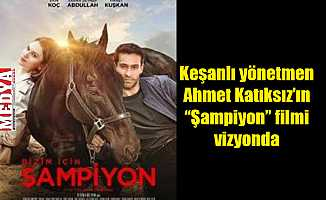 "Keşanlı yönetmen Ahmet Katıksız'ın ""Şampiyon"" filmi vizyonda"